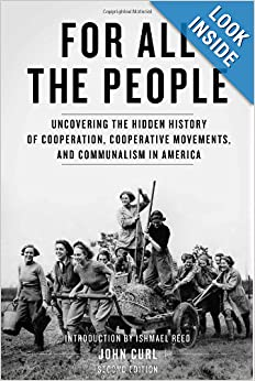 Uncovering the Hidden History of Cooperation, Cooperative Movements, and Communalism in America - John Curl (2009)