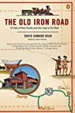 The Old Iron Road: An Epic of Rails, Roads, and the Urge to Go West (0143035266) by Bain, David Haward