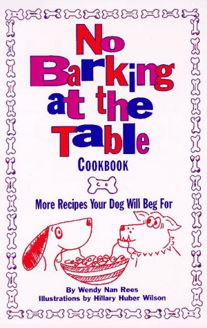 No Barking At The Table Cookbook: More Recipes Your Dog Will Beg For