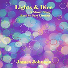 Lights & Dice: A Short Story Audiobook by James Johnson Narrated by Gary Littman