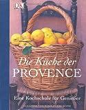 Die Küche der Provence. Eine Kochschule für Genießer