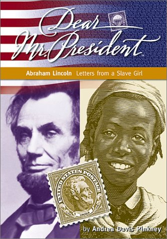Abraham Lincoln: Letters from a Slave Girl (Dear  Mr. President), Andrea Davis Pinkney