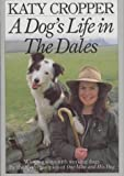 Katy Cropper A Dog's Life in the Dales: Winning Ways with Working Dogs