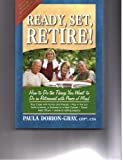 Ready, Set, Retire!: How to Do the Things You Want to Do in Retirement With Peace of Mind