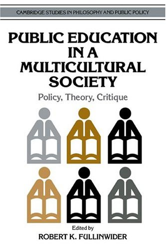 Public Education in a Multicultural Society: Policy, Theory, Critique (Cambridge Studies in Philosophy and Public Policy