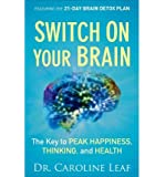 { Switch on Your Brain: The Key to Peak Happiness, Thinking, and Health Hardcover } Leaf, Dr Caroline ( Author ) Sep-01-2013 Hardcover