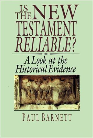 Is the New Testament Reliable?: A Look at the Historical Evidence, PAUL BARNETT