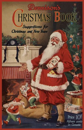 Dennison's Christmas Book — A 1925 Book of Ideas for Vintage Christmas and New Years Decorations, Gifts, and Entertaining (26th Edition)
