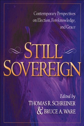 Bruce Ware & Thomas Schreiner, ed., Still Sovereign: Contemporary Perspectives on Election, Foreknowledge, & Grace
