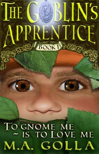 Book: To Gnome Me Is To Love Me - The Goblin's Apprentice by M. A. Golla