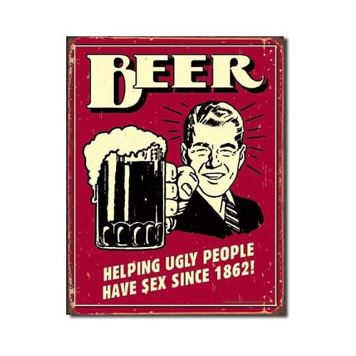 beer helping ugly people have sex since 1862!