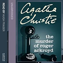 The Murder of Roger Ackroyd Audiobook by Agatha Christie Narrated by Hugh Fraser