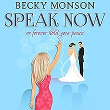 Speak Now or Forever Hold Your Peace | Livre audio Auteur(s) : Becky Monson Narrateur(s) : Lara Asmundson