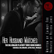 Her Husband Watches: The Billionaire Playboy Three Book Bundle | Livre audio Auteur(s) : Lainey Fox Narrateur(s) : Melissa Jones