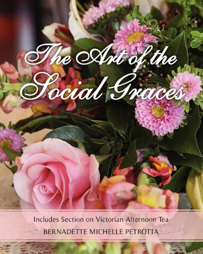The Art Of The Social Graces: Includes Section On Victorian Afternoon Tea (Volume 1)