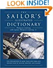The Sailor's Illustrated Dictionary: Full Explanations of more than 8,500 Terms and Phrases Used by Sailors, Boaters, and Seamen