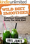 Wild Diet Smoothie Recipes: 20 Delici...