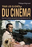 echange, troc Philippe Mignaval - Tous les clichés du cinéma : Répertoire malicieux des poncifs et invraisemblances du 7e Art
