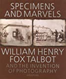 Specimens and Marvels: William Henry Fox Talbot and the Invention of Photography (0893819174) by William Henry Fox Talbot