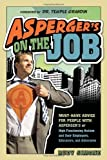 img - for Asperger's on the Job: Must-have Advice for People with Asperger's or High Functioning Autism, and their Employers, Educators, and Advocates [Paperback] [2010] (Author) Rudy Simone, Temple Grandin book / textbook / text book