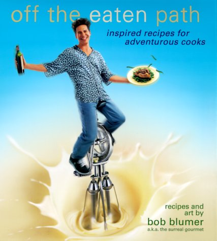 Image for Off the Eaten Path : Inspired Recipes for Adventurous Cooks