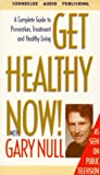 Get Healthy Now! with Gary Null: A Complete Guide to Prevention, Treatment and Healthy Living (Second Edition)