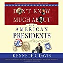 Don't Know Much About the American Presidents Audiobook by Kenneth C. Davis Narrated by Arthur Morey, Kirby Heyborne, Mark Bramhall, Kenneth C. Davis