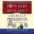 Don't Know Much About the American Presidents Hörbuch von Kenneth C. Davis Gesprochen von: Kenneth C. Davis, Arthur Morey, Kirby Heyborne, Mark Bramhall