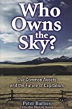 Who Owns the Sky?: Our Common Assets And The Future Of Capitalism (1559638559) by Barnes, Peter