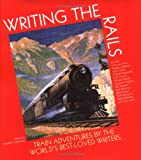 Writing the Rails: Train Adventures By the Worlds Best-Loved Writers