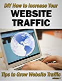img - for DIY How to Increase Your Website Traffic: Tips to Grow Website Traffic Volume 1 (Guide to Building Your Website Traffic) book / textbook / text book