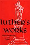 Luther's Works, Vol. 26: Lectures on Galatians Chapters 1-4 (Luther's Works (Concordia))