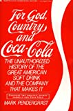 For God, Country and Coca-Cola: The Unauthorized History of the Great American Soft Drink and the Company That Makes It (0020360355) by Mark Pendergrast