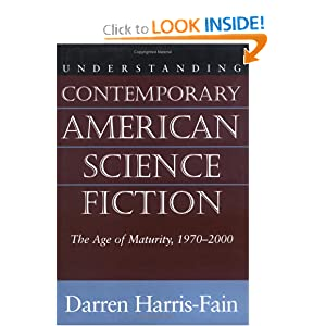 Understanding Contemporary American Science Fiction: The Age of Maturity, 1970-2000 (Understanding... by Darren Harris-Fain