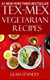Top 30 Tex-Mex Vegetarian Recipes in Just And Only 3 Steps - Volume No. 1