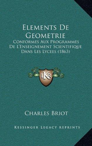 Elements de Geometrie: Conformes Aux Programmes de L'Enseignement Scientifique Dans Les Lycees (1863)
