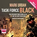 Task Force Black: The Explosive True Story of the SAS and the Secret War in Iraq (       UNABRIDGED) by Mark Urban Narrated by Jonathan Keeble
