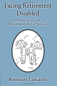 Facing Retirement Disabled: A Memoir of Love, Perseverance, and a Life from CreateSpace Independent Publishing Platform