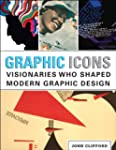 Graphic Icons: Visionaries Who Shaped...