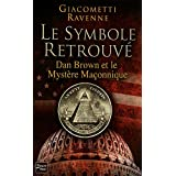 Le Symbole retrouv� : Dan Brown et le myst�re ma�onniquepar GIACOMETTI RAVENNE