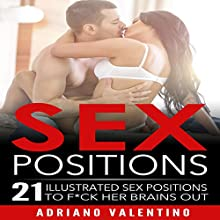 Sex Positions: 21 Sex Positions to F--k Her Brains Out Audiobook by Adriano Valentino Narrated by Eddie Leonard Jr.