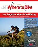 Search : Where to Bike Los Angeles Mountain Biking: Best Mountain Biking around Los Angeles (Where to Bike (BA Press))