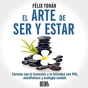 El Arte De Ser Y Estar [The Art of Being and Being] Audiobook