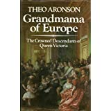 "Grandmama of Europe: The Crowned Descendants of Queen Victoriavon ""Theo Aronson"""