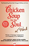 img - for Chicken Soup for the Soul at Work: Stories of Courage, Compassion and Creativity in the Workplace book / textbook / text book
