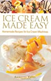 Annette Yates Ice Cream Made Easy: Homemade Recipes for Ice Cream Machines