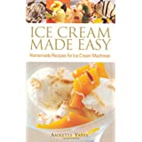 Ice Cream Made Easy: Homemade Recipes for Ice Cream Machinesby Annette Yates