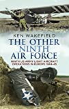 img - for By Ken Wakefield The Other Ninth Air Force: Ninth US Army Light Aircraft Operations in Europe 1944-45 [Hardcover] book / textbook / text book
