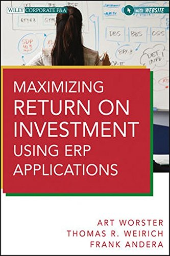Maximizing Return on Investment Using Erp Applications (Wiley Corporate F&A)