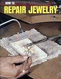How to Repair Jewelry (Gembooks)